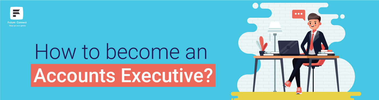 How to become an Accounts Executive?
